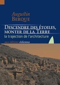 Augustin Berque - Descendre des étoiles, monter de la terre - La trajection de l'architecture.