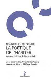 Augustin Berque et Alessia De Biase - Donner lieu au monde : la poétique de l'habiter - Actes du colloque de Cerisy-la-Salle.