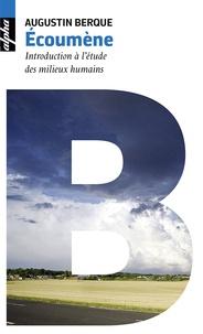 Augustin Berque - Ecoumène - Introduction à l'étude des milieux humains.