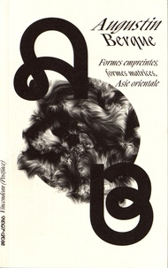 Augustin Berque - Formes empreintes, formes matrices, Asie orientale.