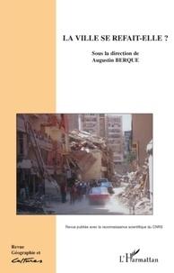 Augustin Berque - Géographie et Cultures N° 65, Printemps 200 : La ville se refait-elle ?.
