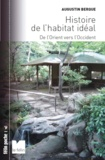 Augustin Berque - Histoire de l'habitat idéal - De l'Orient vers l'Occident.