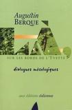 Augustin Berque - Là, sur les bords de l'Yvette - Dialogues mésologiques.