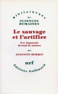 Augustin Berque - Le sauvage et l'artifice - Les japonais devant la nature.