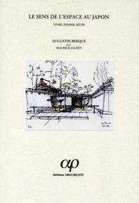 Augustin Berque et Maurice Sauzet - Le sens de l'espace au Japon - Vivre, penser, bâtir.