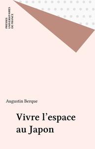 Augustin Berque - Vivre l'espace au Japon.