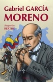 Augustin Berthe - Gabriel Garcia Moreno - Le héros martyr.