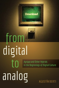 Augustín Berti - From Digital to Analog - «Agrippa» and Other Hybrids in the Beginnings of Digital Culture.
