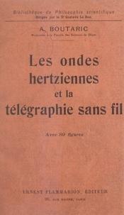 Augustin Boutaric et Gustave Le Bon - Les ondes hertziennes et la télégraphie sans fil - Avec 89 figures dans le texte.