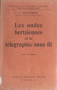 Augustin Boutaric et Gustave Le Bon - Les ondes hertziennes et la télégraphie sans fil.