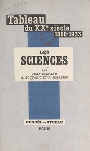 Augustin Boutaric et Jean Rostand - Les sciences - Les sciences mathématiques, les sciences biologiques, les sciences physico-chimiques.