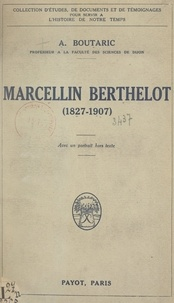 Augustin Boutaric - Marcellin Berthelot, 1827-1907.