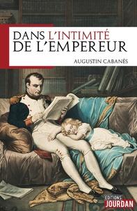 Augustin Cabanès - Dans l'intimité de l'Empereur.