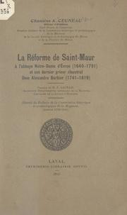 Augustin Ceuneau et Ernest Laurain - La réforme de Saint-Maur à l'abbaye Notre-Dame d'Évron, 1640-1791, et son dernier prieur claustral Dom Alexandre Barbier, 1741-1819.