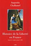 Augustin Challamel - Histoire de la Liberté en France - Depuis les origines jusqu'à 1885.