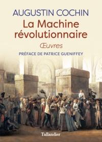 La machine révolutionnaire - Augustin Cochin - Format PDF - 9791021028654 - 15,99 €