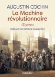 Augustin Cochin - La machine révolutionnaire - Oeuvres.