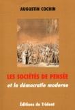 Augustin Cochin - Les sociétés de pensée et la démocratie moderne.