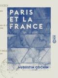 Augustin Cochin - Paris et la France - Conférence faite au Cercle des beaux-arts de Nantes, le 27 mai 1870.