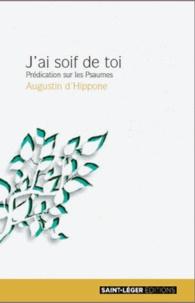 Augustin d'Hippone - J'ai soif de toi - Prédication sur les Psaumes.