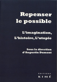 Augustin Dumont - Repenser le possible - L'imagination, l'histoire, l'utopie.