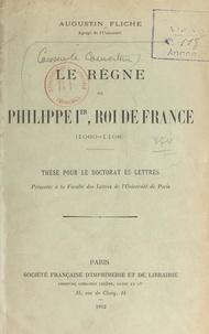 Augustin Fliche - Le règne de Philippe Ier, roi de France (1060-1108) - Thèse pour le Doctorat ès lettres présentée à la Faculté des lettres de l'Université de Paris.
