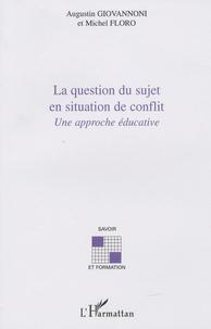 Augustin Giovannoni et Michel Floro - La question du sujet en situation de conflit - Une approche éducative.