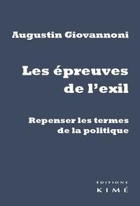 Augustin Giovannoni - Les épreuves de l'exil - Repenser les termes de la politique.