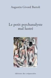 Augustin Givord-Bartoli - Le petit psychanalyste mal lustré.