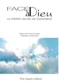 Augustin Guillerand - Face à Dieu - La prière selon un Chartreux.