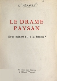 Augustin Hérault - Le drame paysan - Nous mènera-t-il à la famine ?.