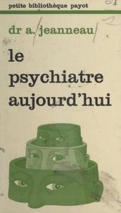 Augustin Jeanneau et Gérard Mendel - Le psychiatre aujourd'hui.