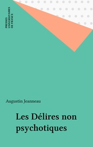 Augustin Jeanneau - Les Délires non psychotiques.