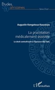 La procréation médicalement assistée- Le droit centrafricain à l'épreuve des faits - Augustin Kongatoua Kossonzo pdf epub