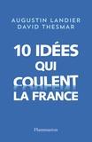 Augustin Landier et David Thesmar - 10 idées qui coulent la France.