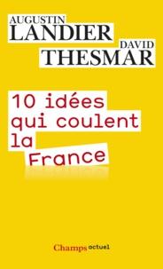 Augustin Landier et David Thesmar - Dix idées qui coulent la France.