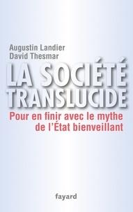 Augustin Landier et David Thesmar - La société translucide - Pour en finir avec le mythe de l'État bienveillant.
