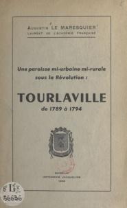 Augustin Le Maresquier - Une paroisse mi-urbaine mi-rurale sous la Révolution : Tourlaville - De 1789 à 1794.