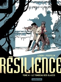 Augustin Lebon et Hugo Poupelin - Résilience Tome 4 : Le Tombeau des glaces.