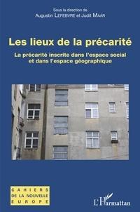Augustin Lefebvre et Judit Maar - Les lieux de la précarité - La précarité inscrite dans l'espace social et dans l'espace géographique.