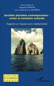 Augustin Lefebvre - Sociétés plurielles contemporaines : crises et transferts culturels - Regards sur l'espace euro-méditerranéen.