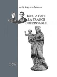 Augustin Lémann - Dieu a fait la France guerissable.