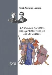 Augustin Lémann - La police autour de la personne de Jésus-Christ.