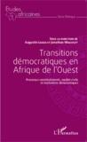 Augustin Loada et Jonathan Wheatley - Transitions démocratiques en Afrique de l'Ouest - Processus constitutionnels, société civile et institutions démocratiques.