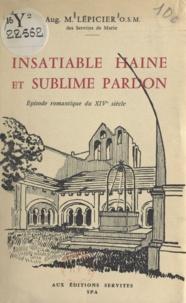 Augustin-Marie Lépicier - Insatiable haine et sublime pardon - Épisode romantique du XIVe siècle.