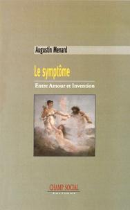 Augustin Menard - Le symptôme - Entre amour et invention.