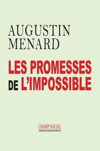 Augustin Menard - Les promesses de l'impossible.