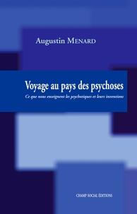 Augustin Menard - Voyage au pays des psychoses - Ce que nous enseignent les psychotiques et leurs inventions.