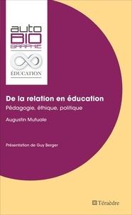 Augustin Mutuale - De la relation en éducation - Pédagogie, éthique, politique.