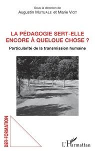 Augustin Mutuale et Marie Viot - La pédagogie sert-elle encore à quelque chose ? - Particulité de la transmission humaine.